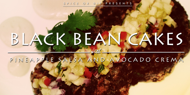 Black Bean Cakes with Pineapple Salsa and Avocado Crema - Spice or Die